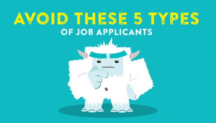 Employers – Avoid These 5 Types of Job Applicants