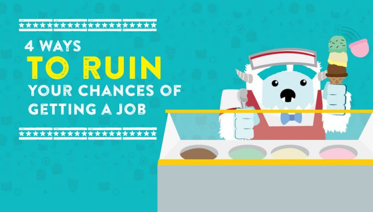 4 Ways to Ruin Your Chances of Getting a Job