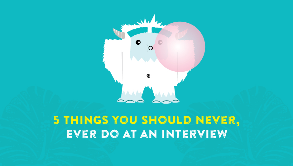 5 Things You Should Never, Ever Do at an Interview