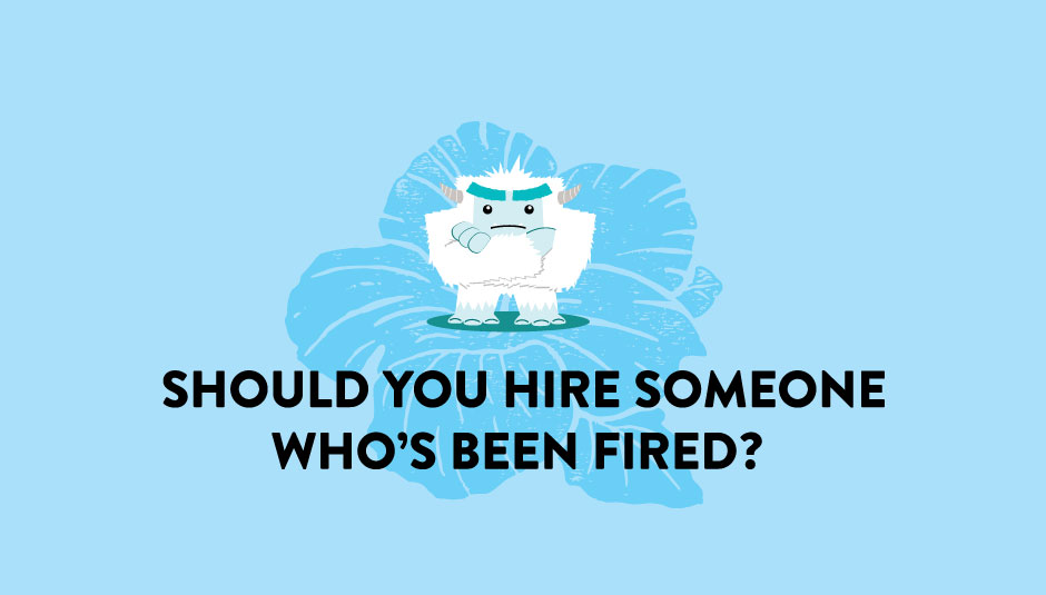 Should You Hire Someone Who's Been Fired?