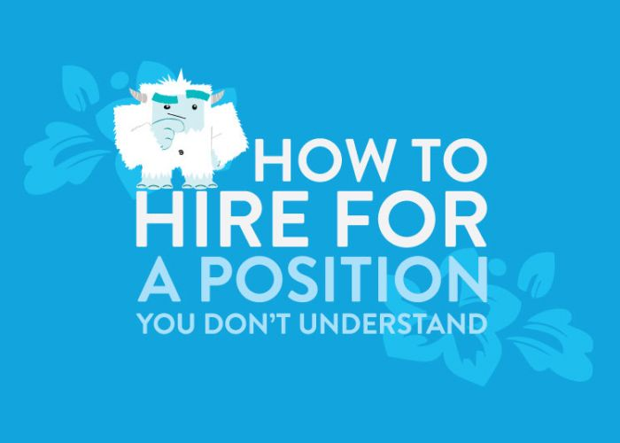 How to Hire for Positions You Don't Understand