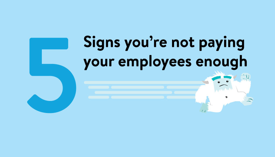 5 Signs You're Not Paying Your Employees Enough