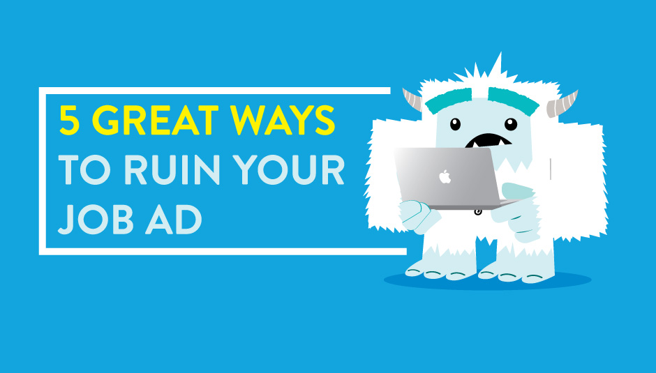 5 Great Ways to Ruin Your Job Ad