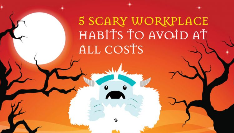5 Scary Work Habits to Avoid