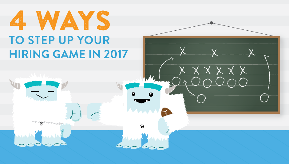 4 Ways to Step Up Your Hiring Game in 2017