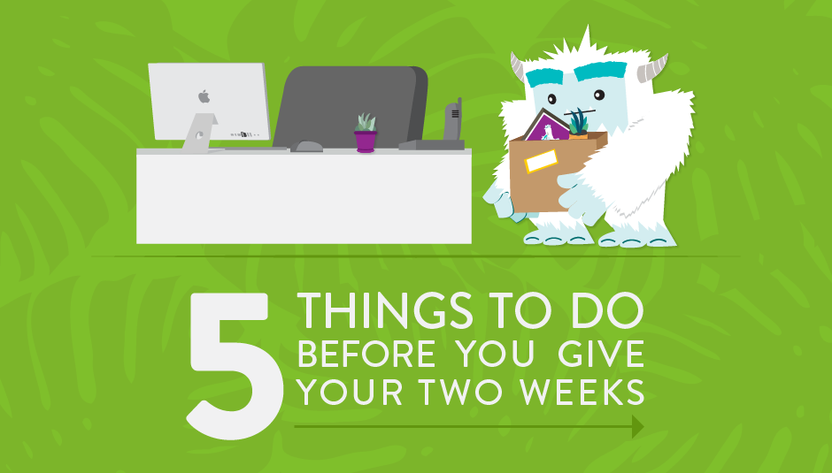 Before You Submit Your Two Weeks' Notice: 5 Things You Must Do